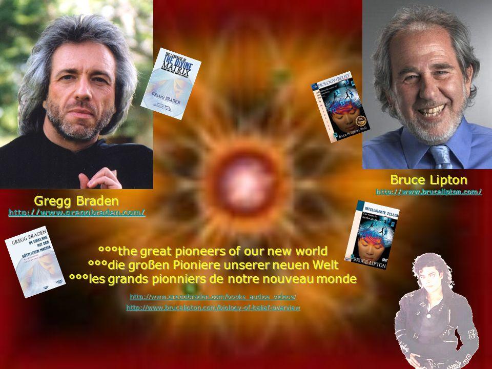 Gregg Braden http://www.greggbraden.com/ Bruce Lipton http://www.brucelipton.com/ °°°the great pioneers of our new world °°°die großen Pioniere unsere