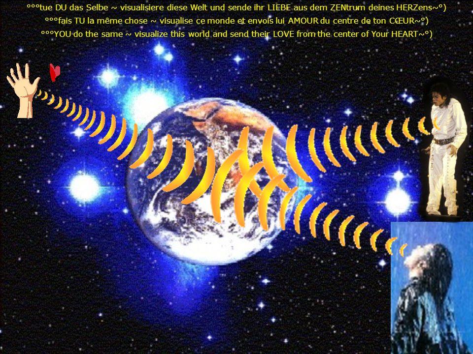 °°°tue DU das Selbe ~ visualisiere diese Welt und sende ihr LIEBE aus dem ZENtrum deines HERZens~°) °°°fais TU la même chose ~ visualise ce monde et e