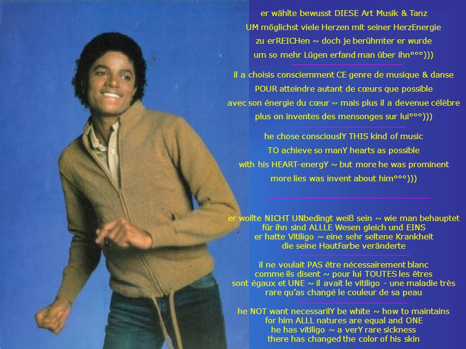 er wählte bewusst DIESE Art Musik & Tanz UM möglichst viele Herzen mit seiner HerzEnergie zu erREICHen ~ doch je berühmter er wurde um so mehr Lügen e
