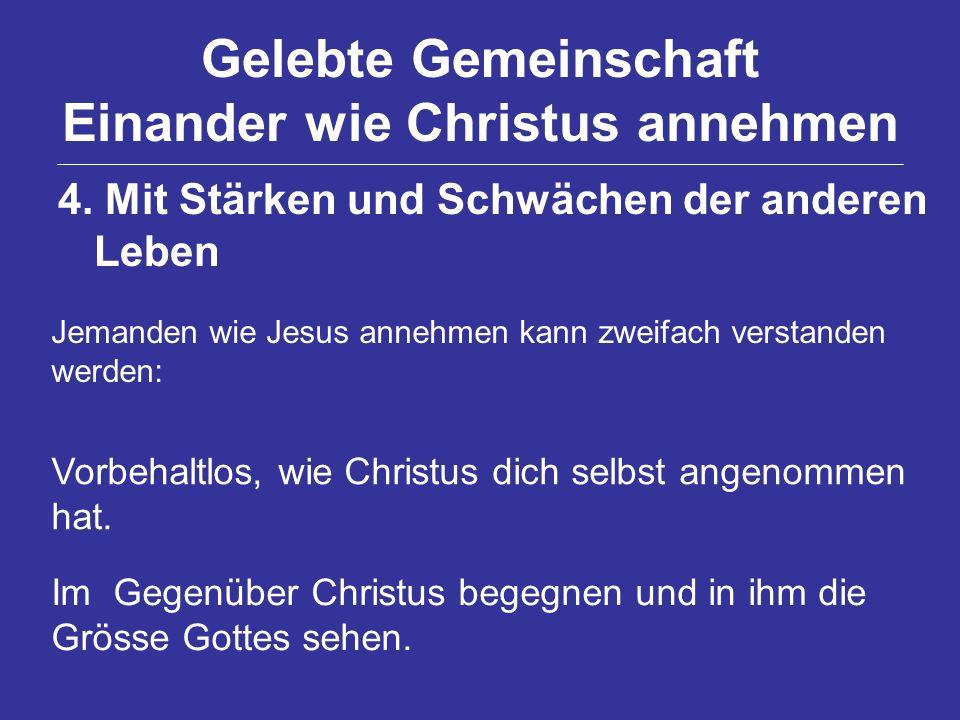 Gelebte Gemeinschaft Einander wie Christus annehmen 4. Mit Stärken und Schwächen der anderen Leben Jemanden wie Jesus annehmen kann zweifach verstande