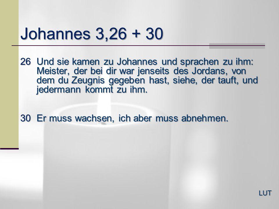 Johannes 3,26 26Und sie kamen zu Johannes und sprachen zu ihm: Meister, der bei dir war jenseits des Jordans, von dem du Zeugnis gegeben hast, siehe,