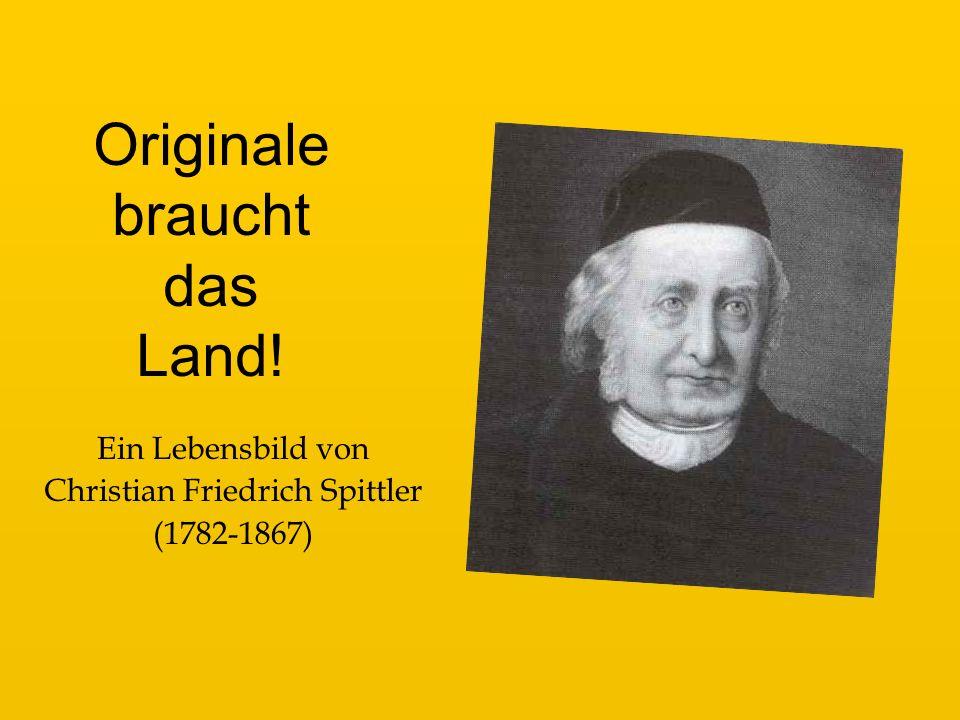 Ein Lebensbild von Christian Friedrich Spittler (1782-1867) Originale braucht das Land!