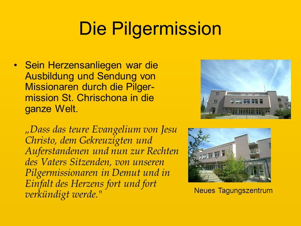 Die Pilgermission Sein Herzensanliegen war die Ausbildung und Sendung von Missionaren durch die Pilger- mission St.