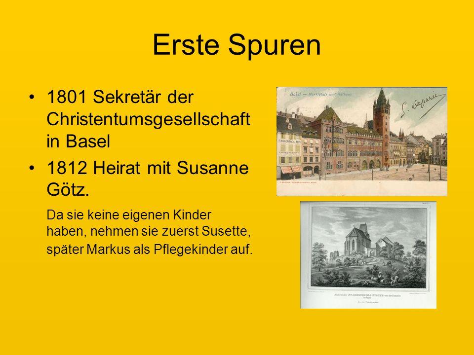 Erste Spuren 1801 Sekretär der Christentumsgesellschaft in Basel 1812 Heirat mit Susanne Götz.