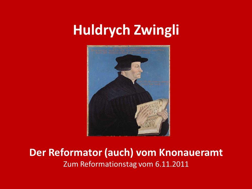 Huldrych Zwingli Der Reformator (auch) vom Knonaueramt Zum Reformationstag vom 6.11.2011