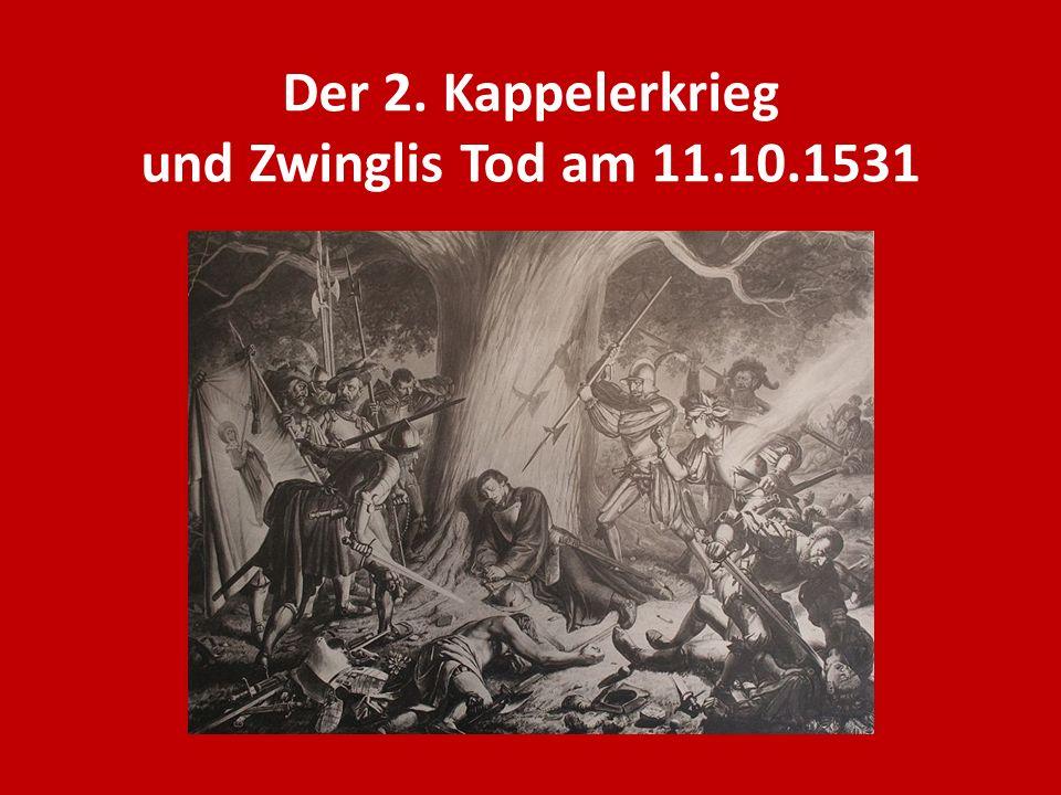 Der 2. Kappelerkrieg und Zwinglis Tod am 11.10.1531