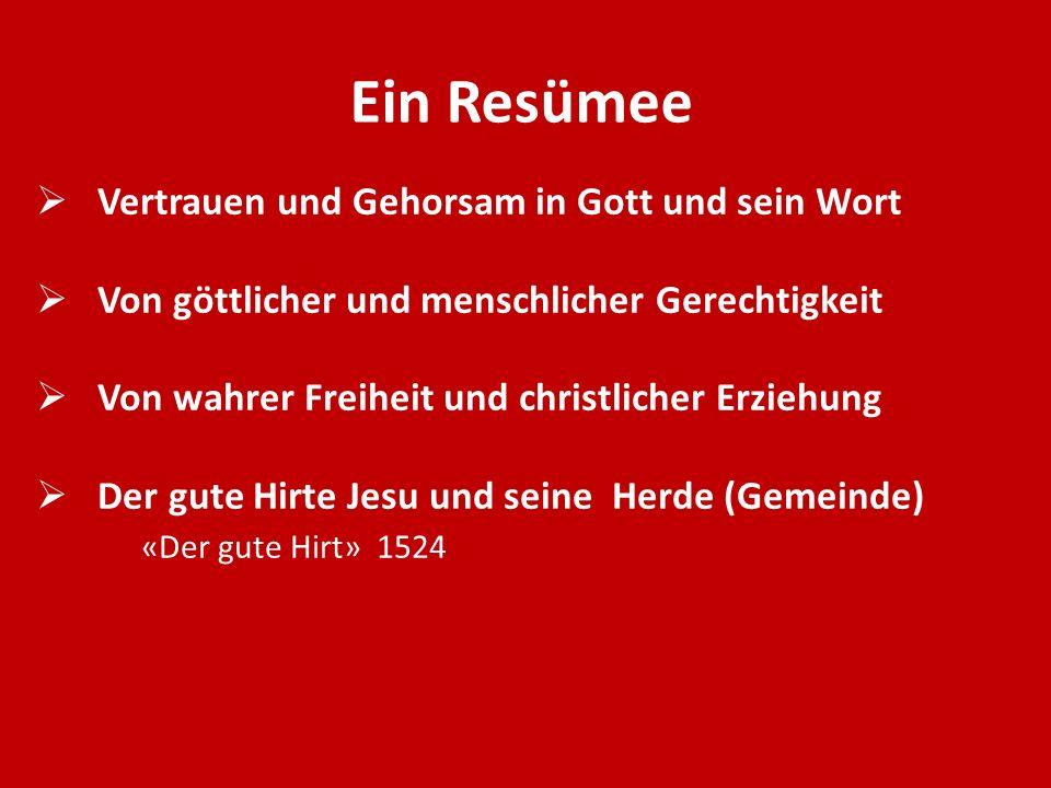 Ein Resümee Vertrauen und Gehorsam in Gott und sein Wort Von göttlicher und menschlicher Gerechtigkeit Von wahrer Freiheit und christlicher Erziehung
