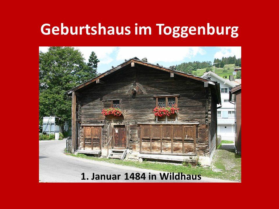Geburtshaus im Toggenburg 1. Januar 1484 in Wildhaus