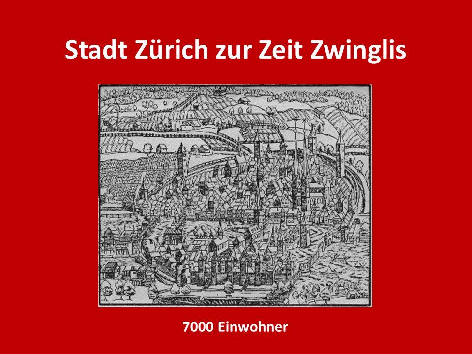 Stadt Zürich zur Zeit Zwinglis 7000 Einwohner