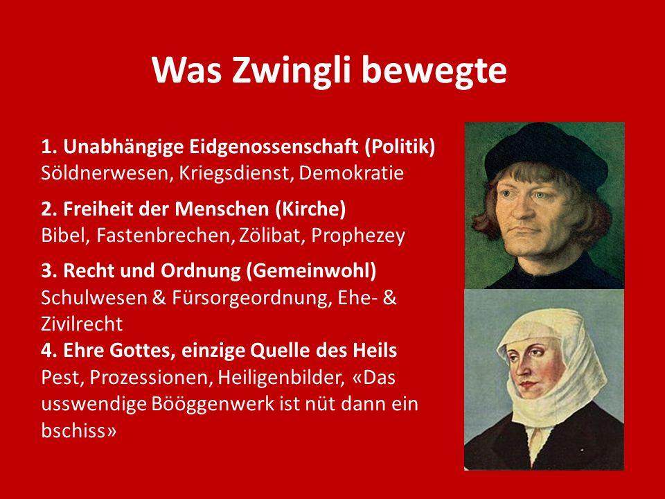 Was Zwingli bewegte 1. Unabhängige Eidgenossenschaft (Politik) Söldnerwesen, Kriegsdienst, Demokratie 2. Freiheit der Menschen (Kirche) Bibel, Fastenb