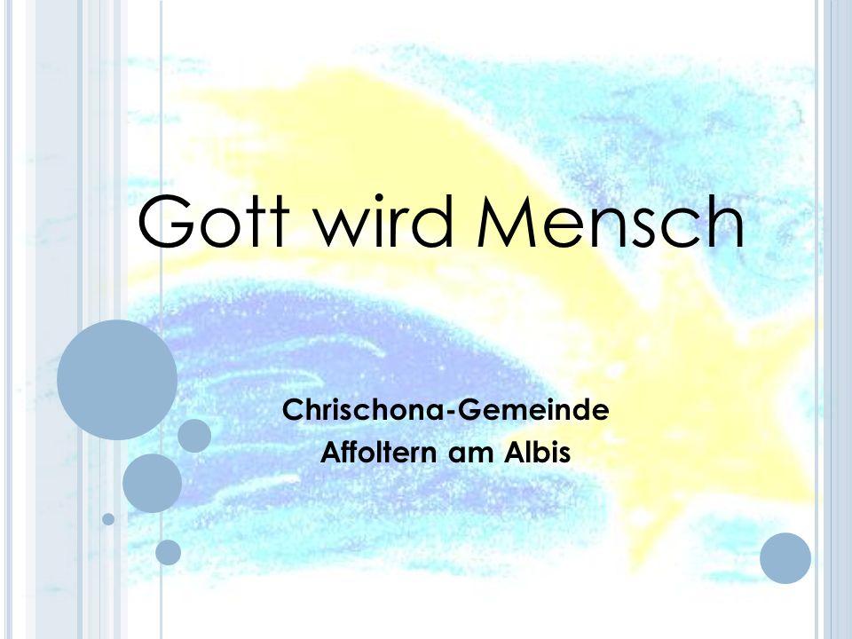 Gott wird Mensch Chrischona-Gemeinde Affoltern am Albis