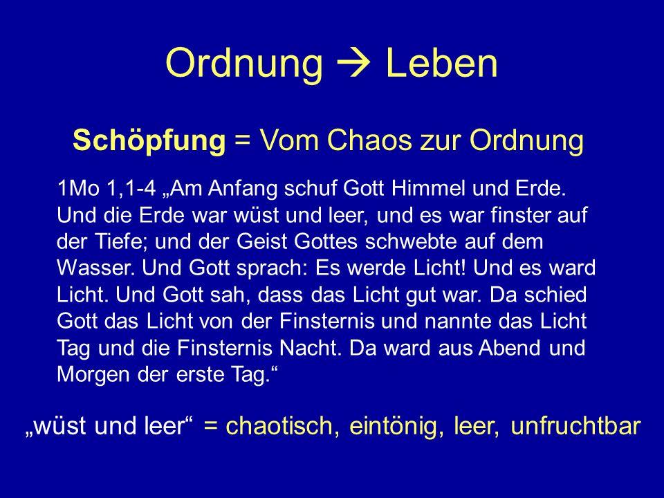 Ordnung Leben Schöpfung = Vom Chaos zur Ordnung 1Mo 1,1-4 Am Anfang schuf Gott Himmel und Erde. Und die Erde war wüst und leer, und es war finster auf