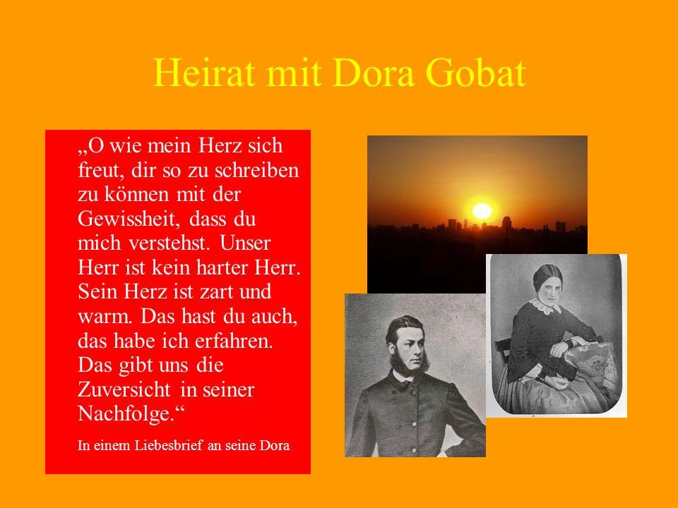 Heirat mit Dora Gobat O wie mein Herz sich freut, dir so zu schreiben zu können mit der Gewissheit, dass du mich verstehst. Unser Herr ist kein harter