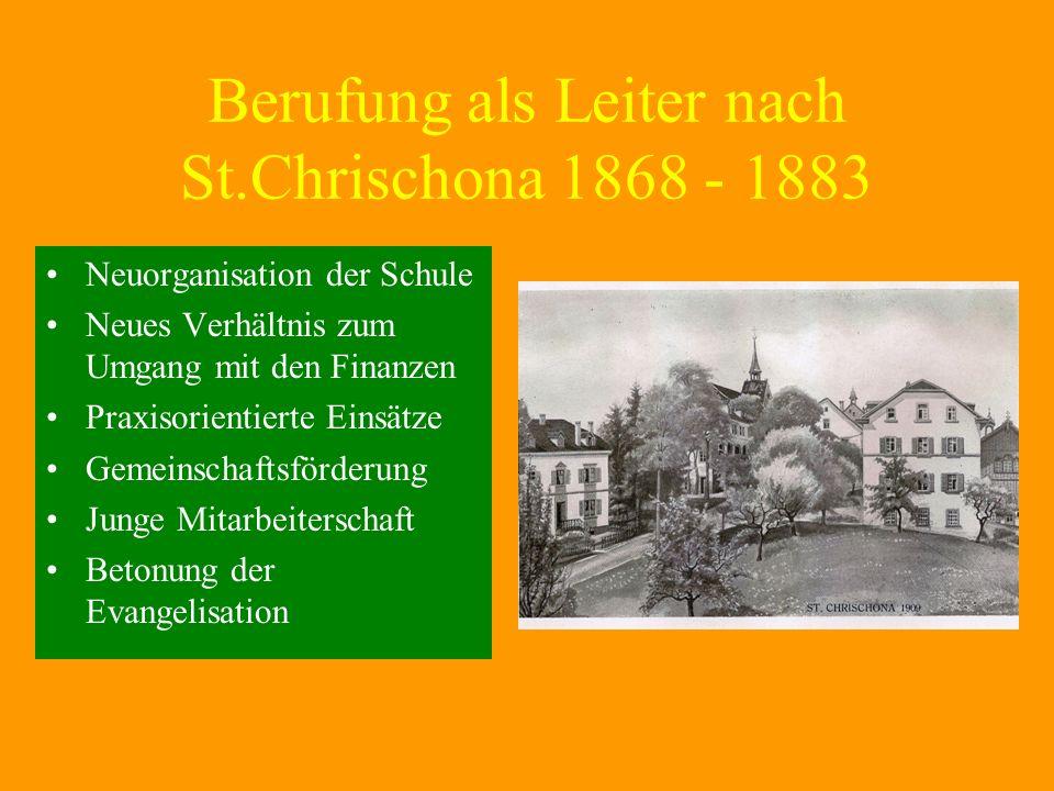 Berufung als Leiter nach St.Chrischona 1868 - 1883 Neuorganisation der Schule Neues Verhältnis zum Umgang mit den Finanzen Praxisorientierte Einsätze
