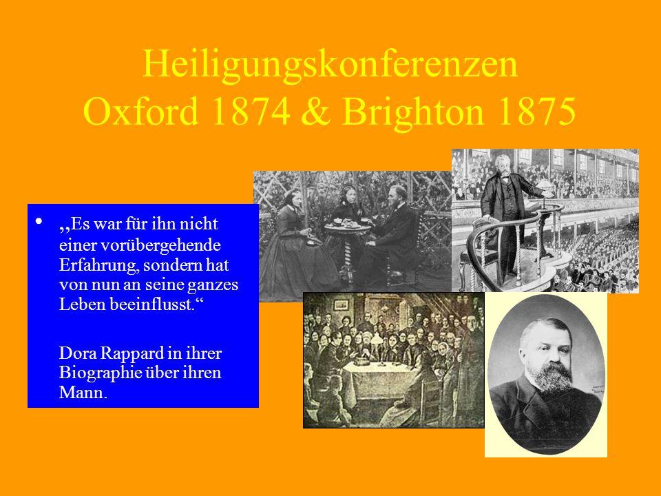 Heiligungskonferenzen Oxford 1874 & Brighton 1875 Es war für ihn nicht einer vorübergehende Erfahrung, sondern hat von nun an seine ganzes Leben beein