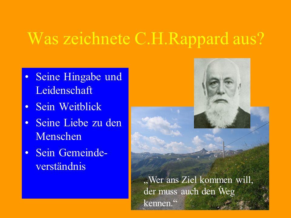Was zeichnete C.H.Rappard aus? Seine Hingabe und Leidenschaft Sein Weitblick Seine Liebe zu den Menschen Sein Gemeinde- verständnis Wer ans Ziel komme
