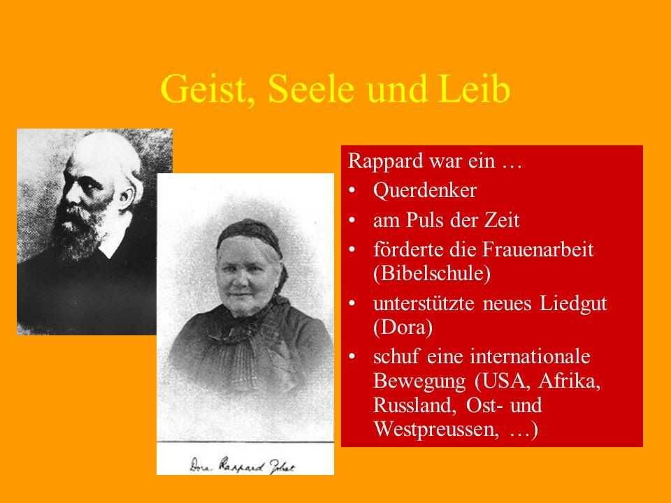 Geist, Seele und Leib Rappard war ein … Querdenker am Puls der Zeit förderte die Frauenarbeit (Bibelschule) unterstützte neues Liedgut (Dora) schuf eine internationale Bewegung (USA, Afrika, Russland, Ost- und Westpreussen, …)