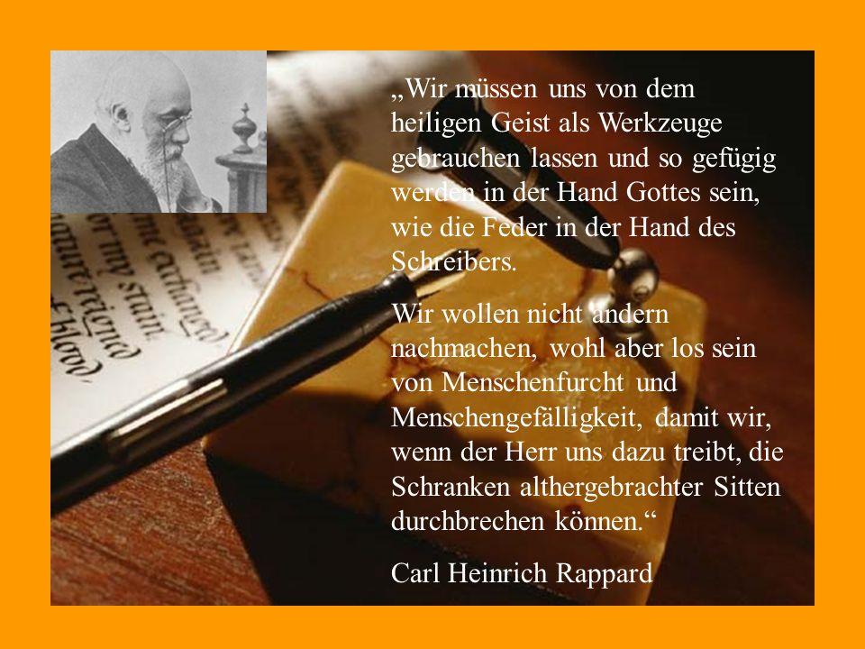 Wir müssen uns von dem heiligen Geist als Werkzeuge gebrauchen lassen und so gefügig werden in der Hand Gottes sein, wie die Feder in der Hand des Schreibers.