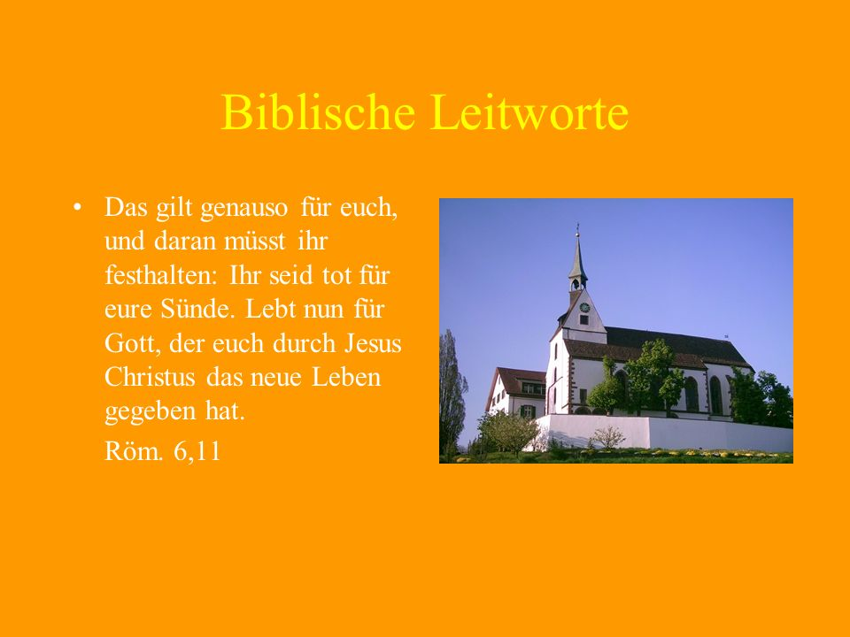 Biblische Leitworte Das gilt genauso für euch, und daran müsst ihr festhalten: Ihr seid tot für eure Sünde.