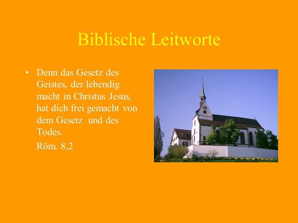 Biblische Leitworte Denn das Gesetz des Geistes, der lebendig macht in Christus Jesus, hat dich frei gemacht von dem Gesetz und des Todes. Röm. 8,2