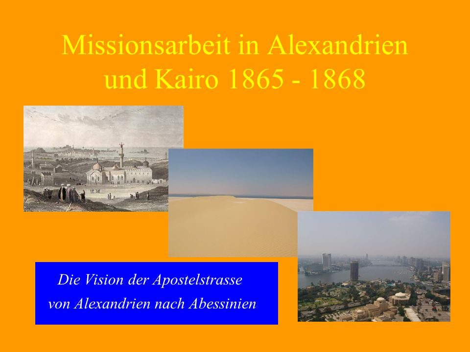 Missionsarbeit in Alexandrien und Kairo 1865 - 1868 Die Vision der Apostelstrasse von Alexandrien nach Abessinien