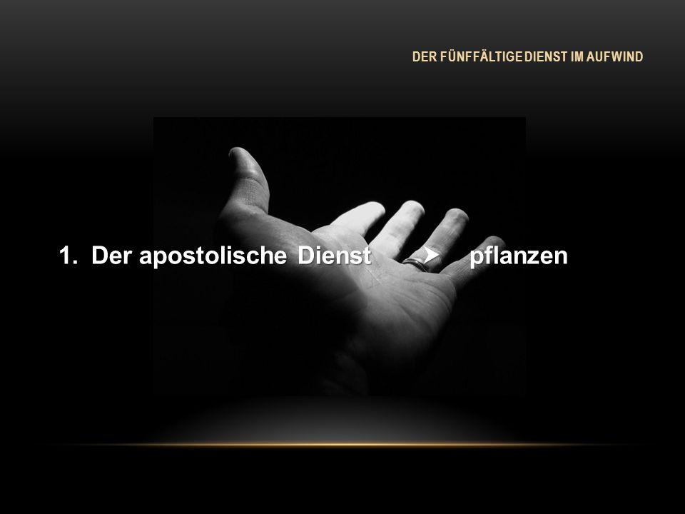 DER FÜNFFÄLTIGE DIENST IM AUFWIND 1. Der apostolische Dienst pflanzen