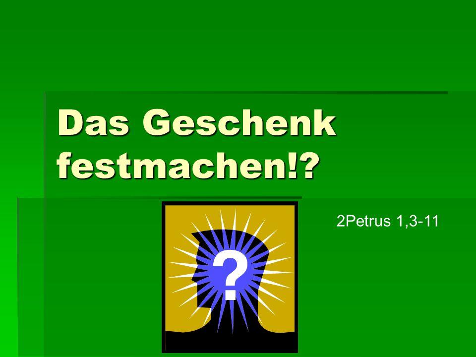 Das Geschenk festmachen!? 2Petrus 1,3-11