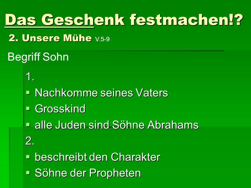 1. Nachkomme seines Vaters Nachkomme seines Vaters Grosskind Grosskind alle Juden sind Söhne Abrahams alle Juden sind Söhne Abrahams2. beschreibt den