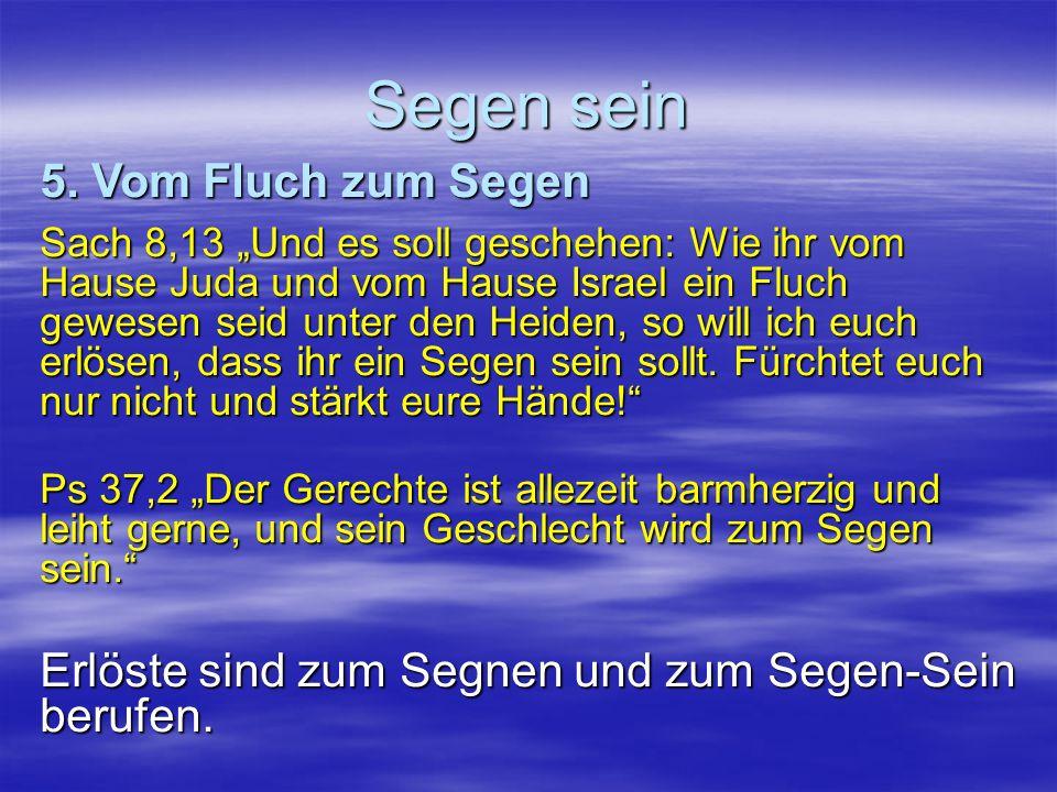 Segen sein Sach 8,13 Und es soll geschehen: Wie ihr vom Hause Juda und vom Hause Israel ein Fluch gewesen seid unter den Heiden, so will ich euch erlösen, dass ihr ein Segen sein sollt.