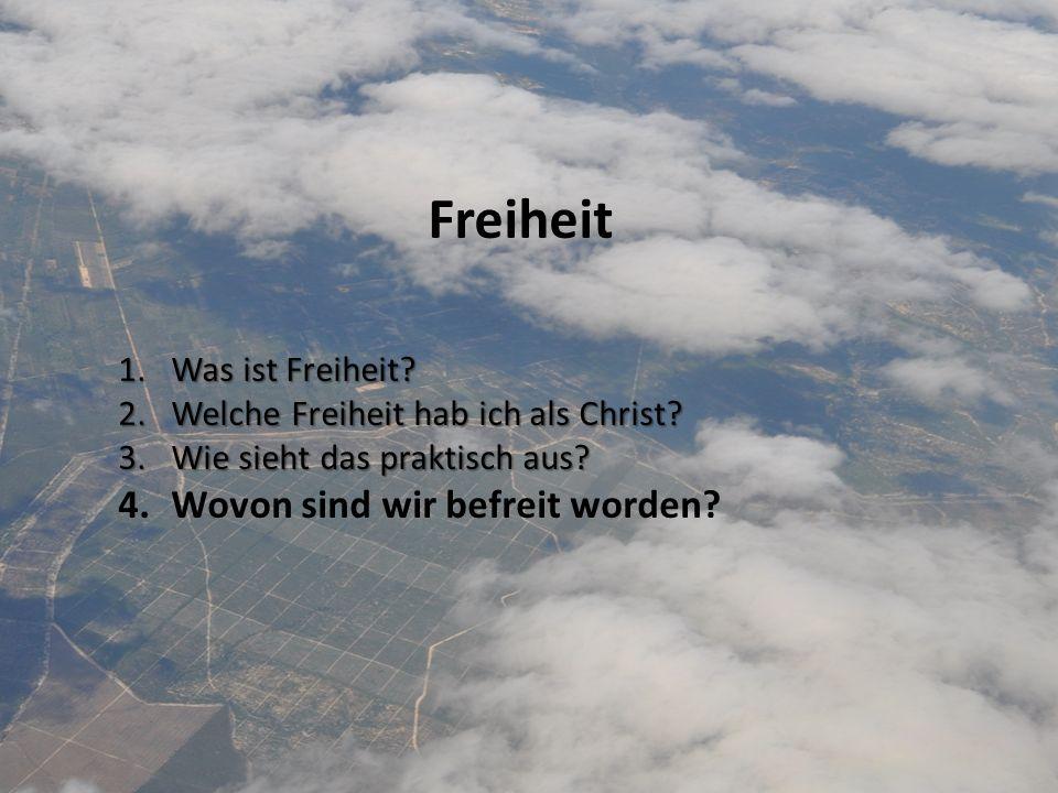 Freiheit 1.Was ist Freiheit? 2.Welche Freiheit hab ich als Christ? 3.Wie sieht das praktisch aus? 4.Wovon sind wir befreit worden?
