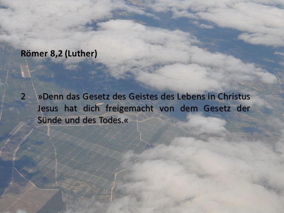 Römer 8,2 (Luther) 2»Denn das Gesetz des Geistes des Lebens in Christus Jesus hat dich freigemacht von dem Gesetz der Sünde und des Todes.«