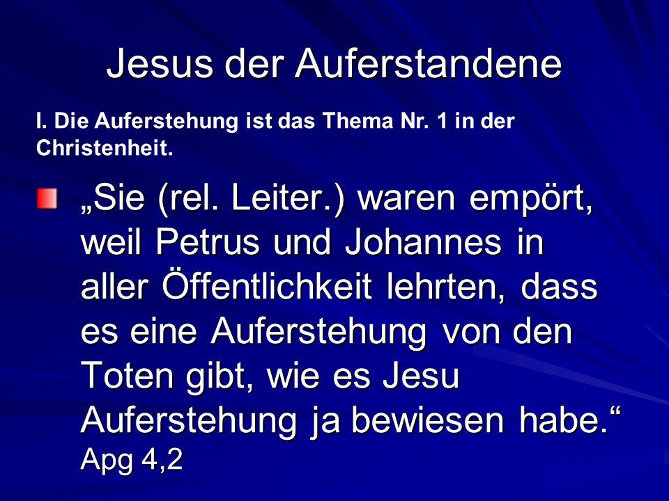 Jesus der Auferstandene Sie (rel. Leiter.) waren empört, weil Petrus und Johannes in aller Öffentlichkeit lehrten, dass es eine Auferstehung von den T