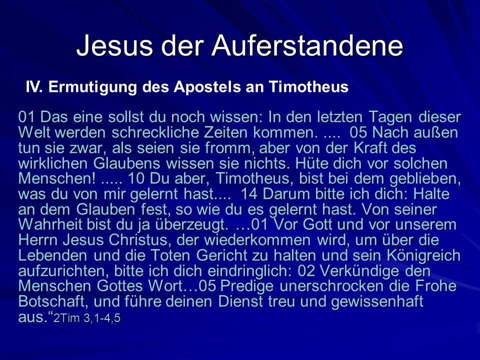 Jesus der Auferstandene 01 Das eine sollst du noch wissen: In den letzten Tagen dieser Welt werden schreckliche Zeiten kommen..... 05 Nach außen tun s