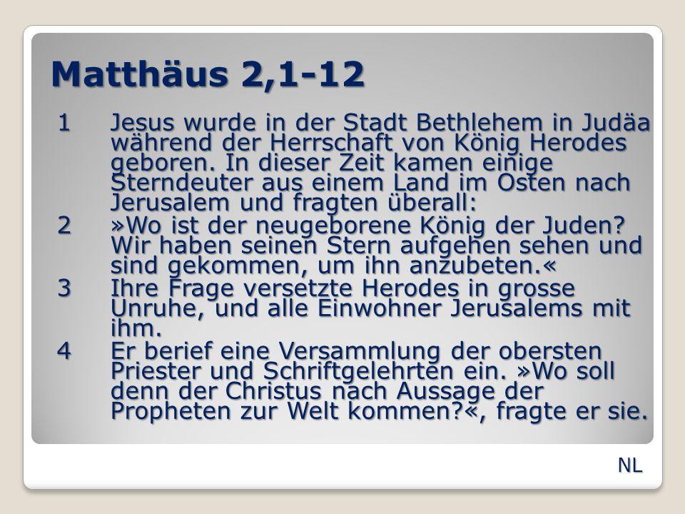 Matthäus 2,1-12 1Jesus wurde in der Stadt Bethlehem in Judäa während der Herrschaft von König Herodes geboren. In dieser Zeit kamen einige Sterndeuter