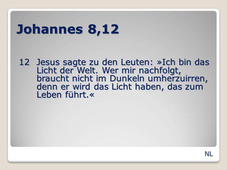 Johannes 8,12 12Jesus sagte zu den Leuten: »Ich bin das Licht der Welt. Wer mir nachfolgt, braucht nicht im Dunkeln umherzuirren, denn er wird das Lic