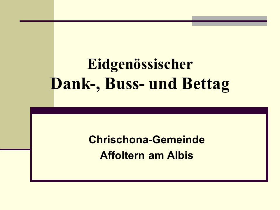 Eidgenössischer Dank-, Buss- und Bettag Chrischona-Gemeinde Affoltern am Albis