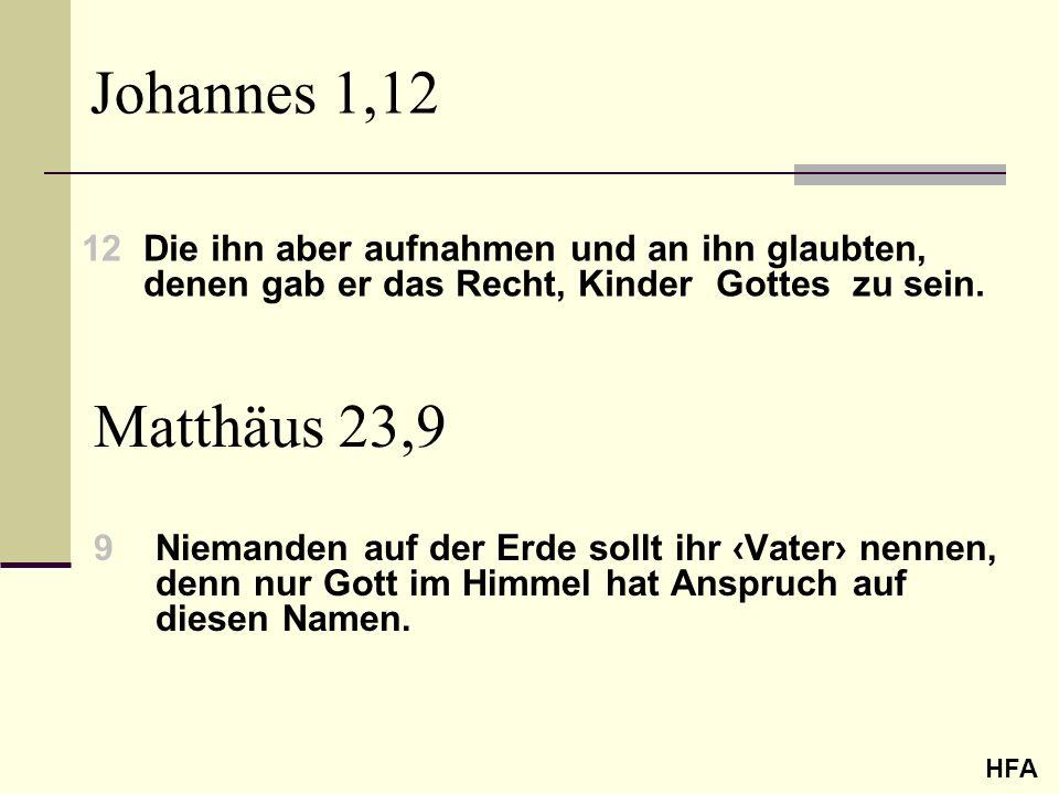 Johannes 1,12 12Die ihn aber aufnahmen und an ihn glaubten, denen gab er das Recht, Kinder Gottes zu sein. HFA Matthäus 23,9 9Niemanden auf der Erde s