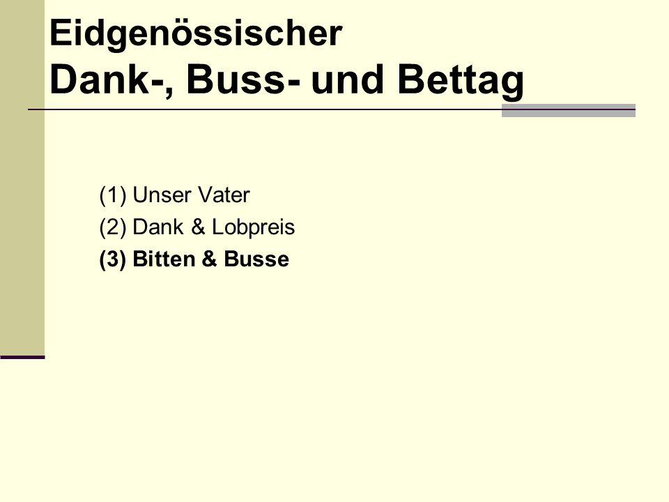 (1) Unser Vater (2) Dank & Lobpreis (3) Bitten & Busse Eidgenössischer Dank-, Buss- und Bettag