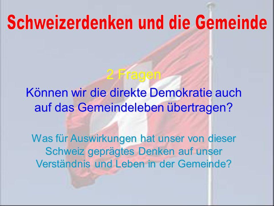 2 Fragen Können wir die direkte Demokratie auch auf das Gemeindeleben übertragen.
