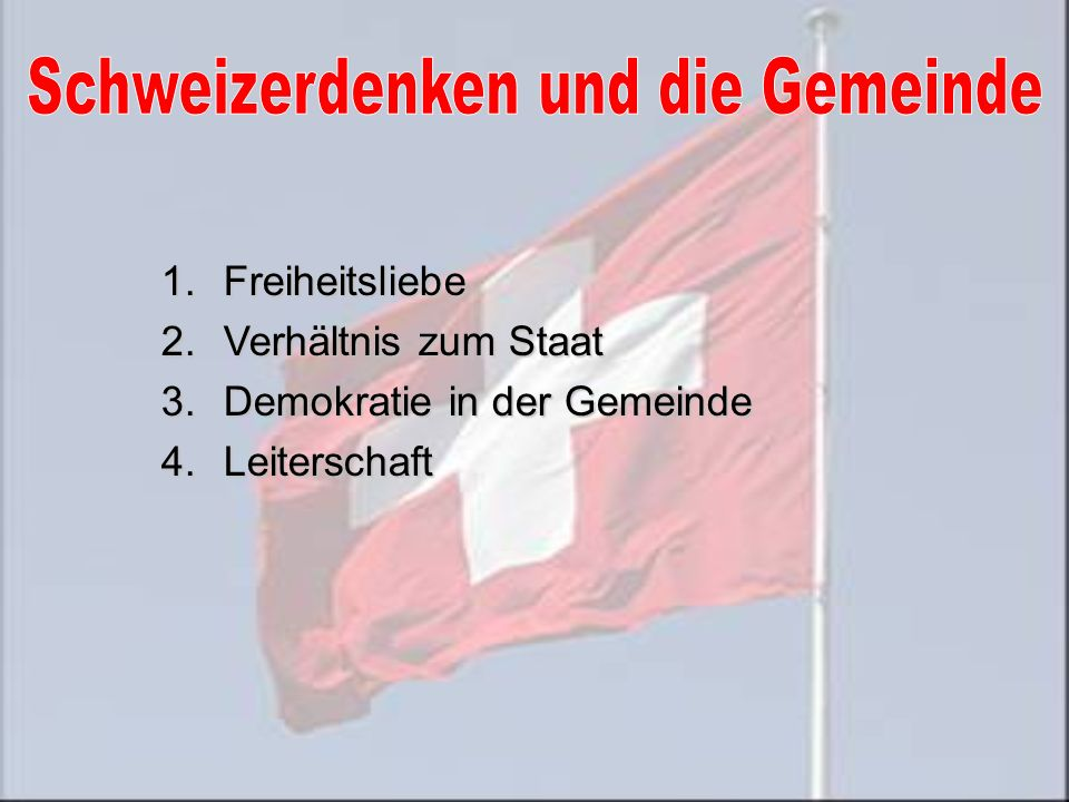 1.Freiheitsliebe 2.Verhältnis zum Staat 3.Demokratie in der Gemeinde 4.Leiterschaft
