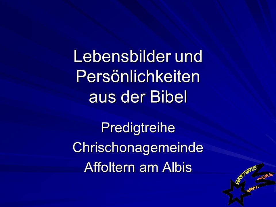 Lebensbilder und Persönlichkeiten aus der Bibel PredigtreiheChrischonagemeinde Affoltern am Albis