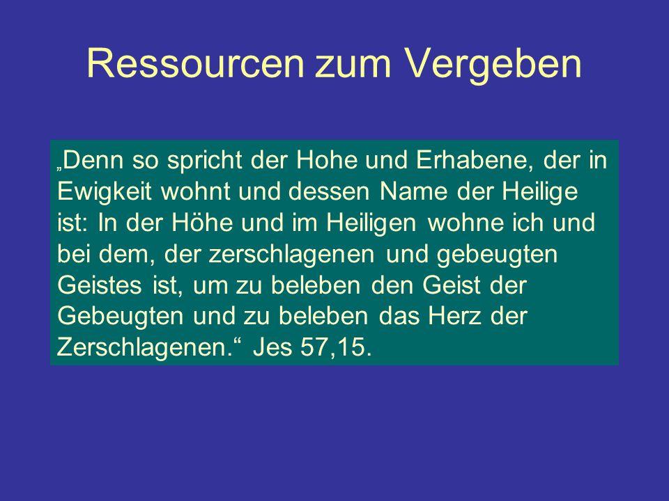 Ressourcen zum Vergeben Denn so spricht der Hohe und Erhabene, der in Ewigkeit wohnt und dessen Name der Heilige ist: In der Höhe und im Heiligen wohn