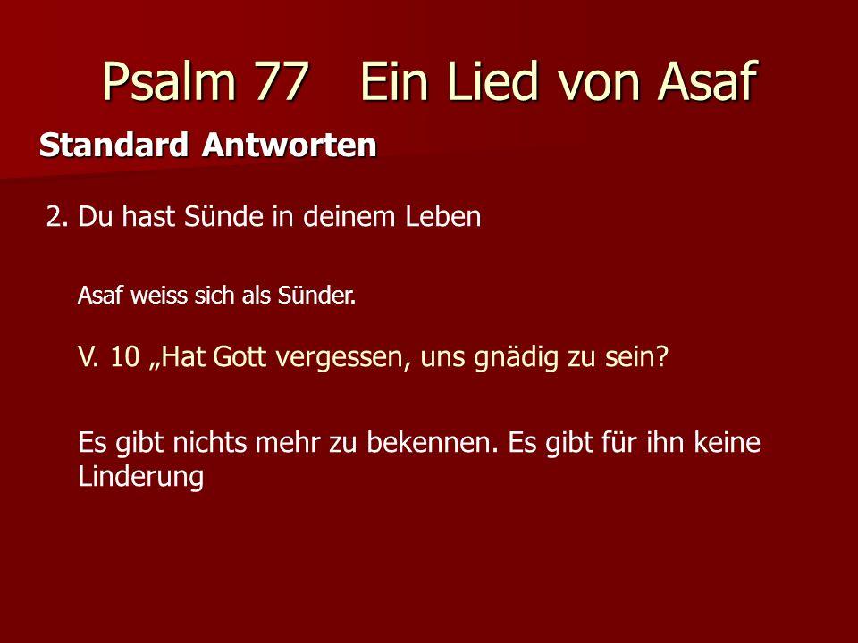 Psalm 77 Ein Lied von Asaf Standard Antworten 3.Du musst mehr glauben und mehr Bibellesen Asaf ist ein Glaubender.