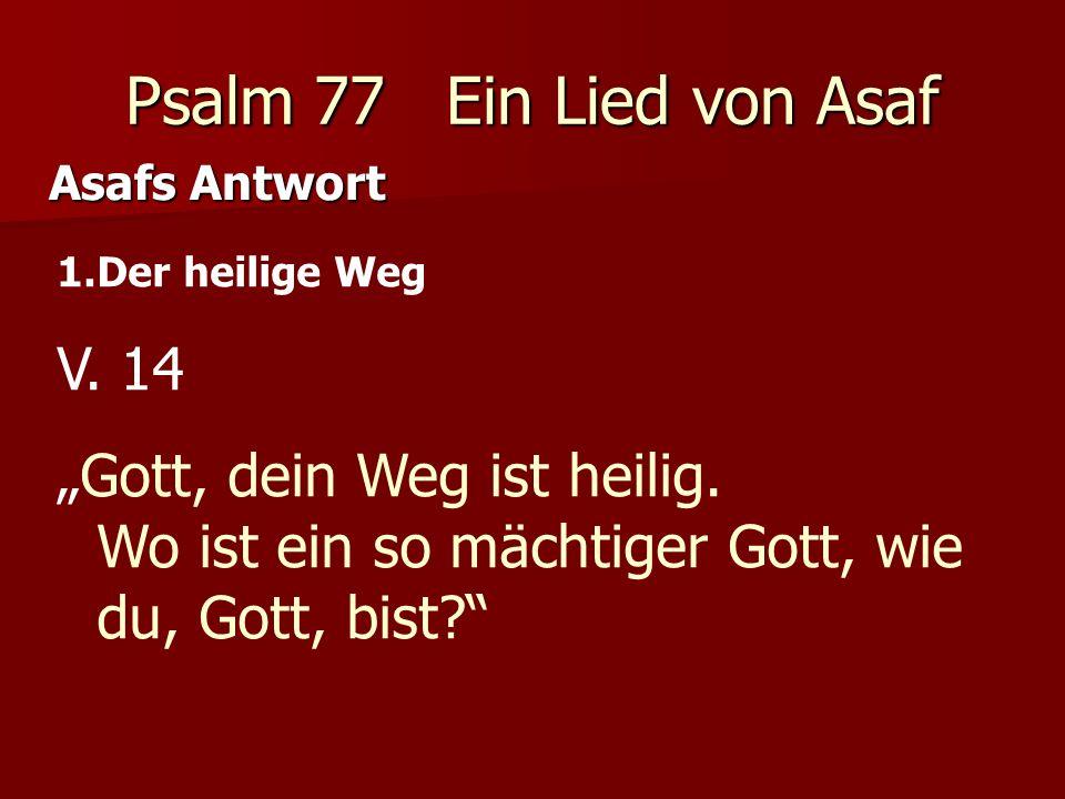 Psalm 77 Ein Lied von Asaf Asafs Antwort Auch dein/mein Weg ist heilig = Ist gut Über Gottes Heilshandeln nachdenken.