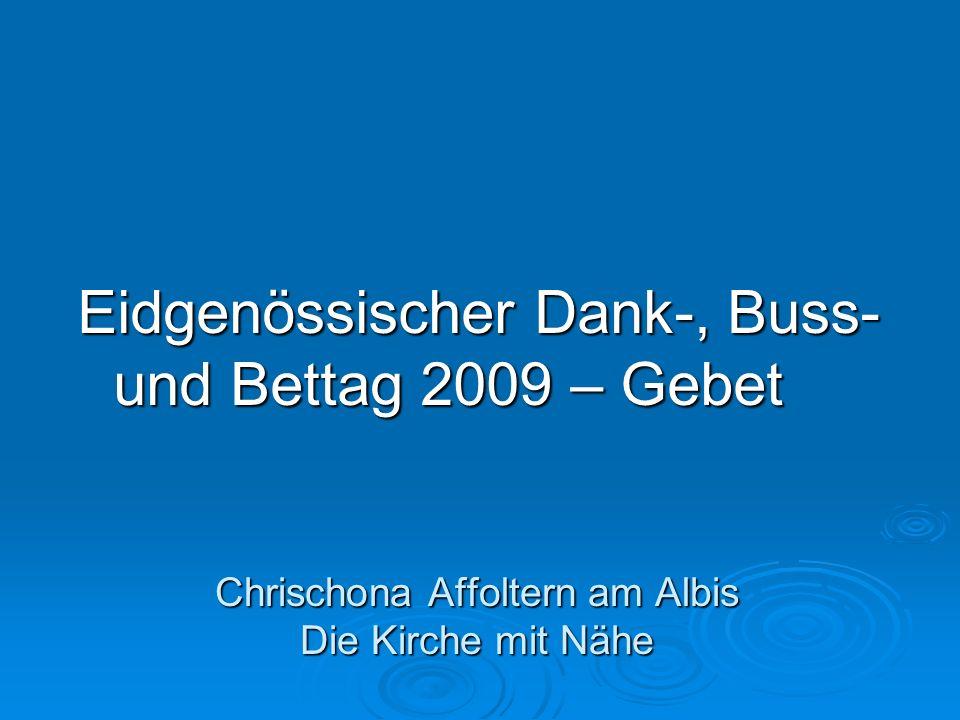 Eidgenössischer Dank-, Buss- und Bettag 2009 – Gebet Chrischona Affoltern am Albis Die Kirche mit Nähe