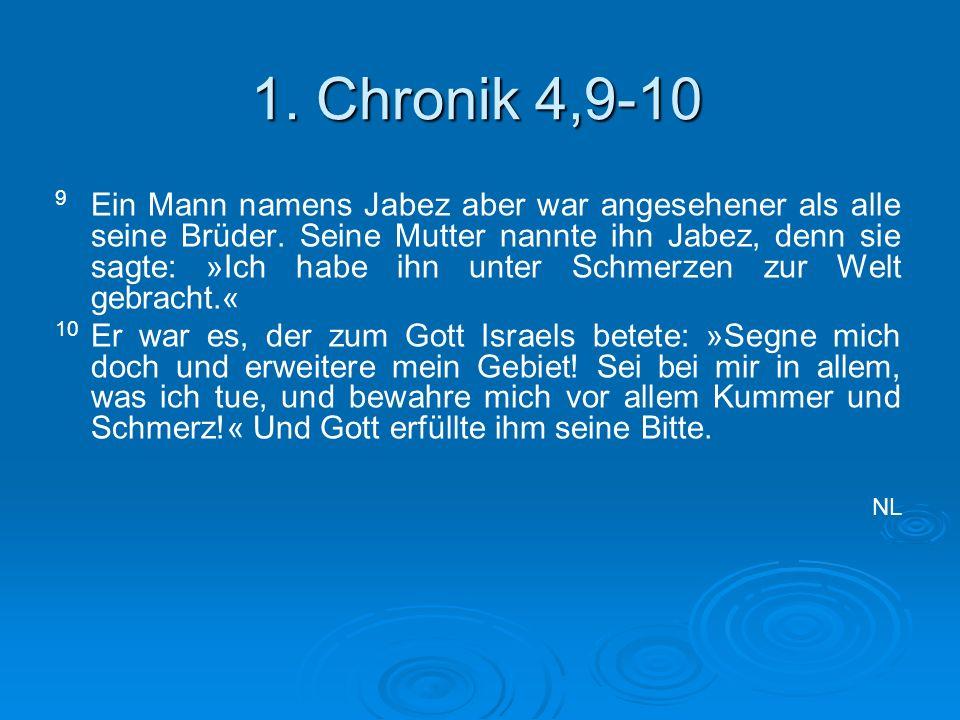 1. Chronik 4,9-10 9 Ein Mann namens Jabez aber war angesehener als alle seine Brüder. Seine Mutter nannte ihn Jabez, denn sie sagte: »Ich habe ihn unt