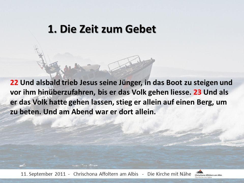 22 Und alsbald trieb Jesus seine Jünger, in das Boot zu steigen und vor ihm hinüberzufahren, bis er das Volk gehen liesse. 23 Und als er das Volk hatt