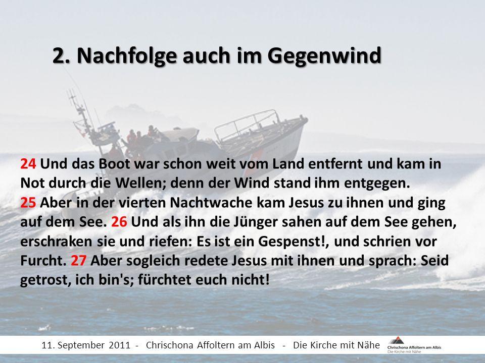24 Und das Boot war schon weit vom Land entfernt und kam in Not durch die Wellen; denn der Wind stand ihm entgegen. 25 Aber in der vierten Nachtwache