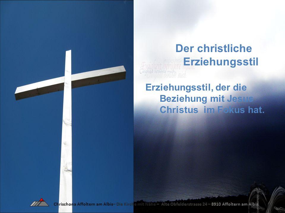 Der christliche Erziehungsstil Erziehungsstil, der die Beziehung mit Jesus Christus im Fokus hat.