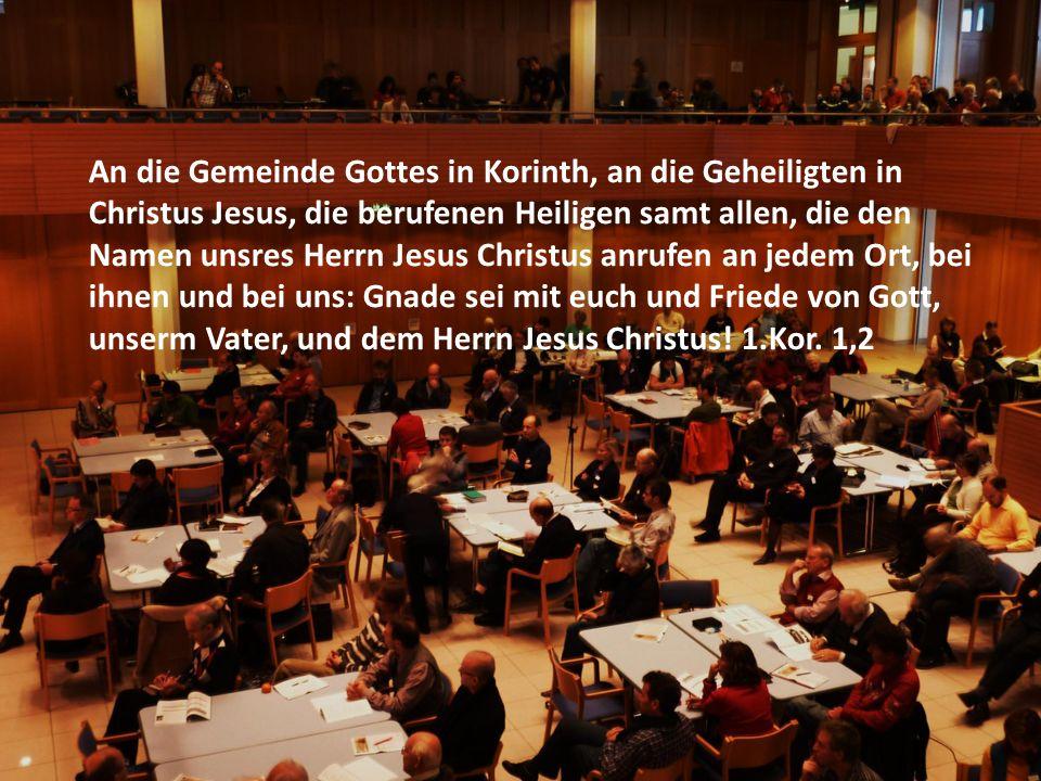 An die Gemeinde Gottes in Korinth, an die Geheiligten in Christus Jesus, die berufenen Heiligen samt allen, die den Namen unsres Herrn Jesus Christus